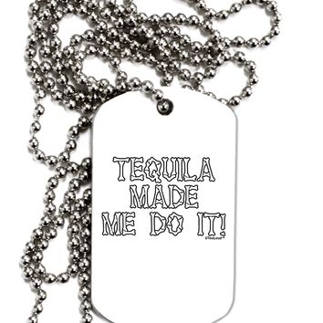 Tequila Made Me Do It - Bone Text Adult Dog Tag Chain Necklace by TooLoud