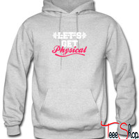 Let's Get Physic hoodie