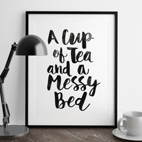 'A Cup Of Tea And A Messy Bed' Giclée Typography Print