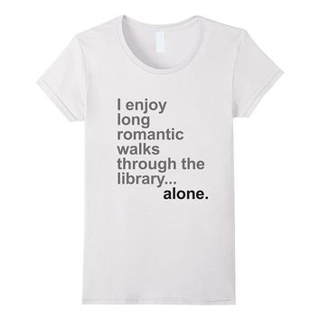 I Enjoy Long Romantic Walks Through Library Alone T-Shirt