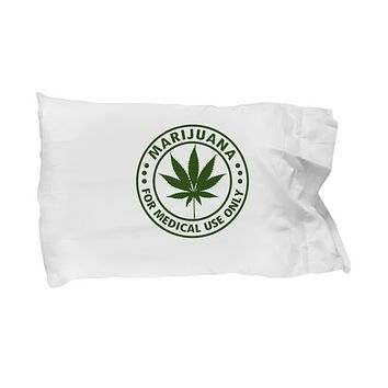 Marijuana For Medical Use Only Funny Bedding Pillow Case