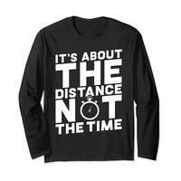 It's About The Distance Not The Time Long Sleeve T-Shirt