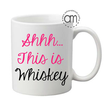 Shhh This is Whiskey Coffee Mug, Funny Coffee Mug