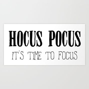 Hocus Pocus Time to Focus Art Print by Designs by Zal