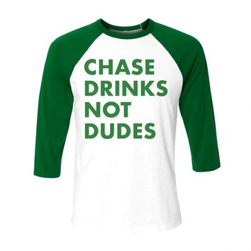 Chase Drinks Not Dudes St. Patrick's Day Baseball Tee