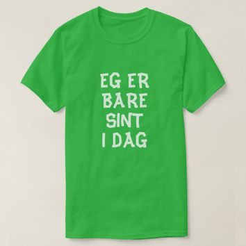 I'm just angry today in Norwegian green T-Shirt