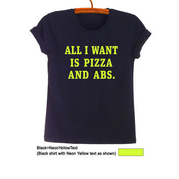 All I want is pizza and abs TShirt Pizza Slut Shirt Tumblr Teen Fashion Funny Sayings Womens Mens Gifts Gym Hype Cool Trendy OOTD Instagram