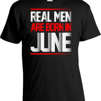Funny Birthday T Shirt Birthday Gift Ideas For Men Personalized Birthday TShirt Birthday Present Real Men Are Born In June Mens Tee DAT-439