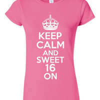 KEEP CALM And Sweet 16 On Printed Graphic Sweet 16 Birthday T Shirt Juniors Ladies And Unisex Styles All Colors Happy Sweet 16 T Shirt