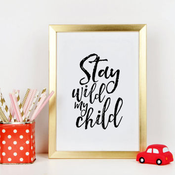 Nursery Print Nursery Decor Stay Wild My Child Children Print Kids Gift Nursery Wall Art Baby Print Printable Art Kids Room Decor Quotes