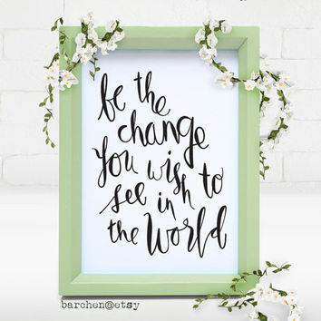 Be The Change You Wish To See In The World, Quote, Modern Calligraphy Illustration, Calligraphy Print, Art Print