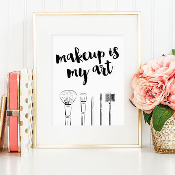 Makeup is my art printable, makeup quote print, wall art print makeup, makeup brush makeup art, bedroom decor, gift for makeup artists