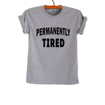 Permanently tired T Shirt Grey Grunge Hipster Tumblr Fangirl Shirt Womens Teens Girls Unisex Graphic Tee Workout Fitness Cool Fashion Top