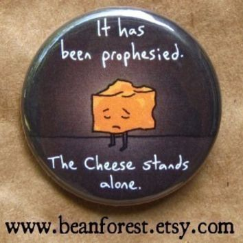 the cheese stands alone - pinback button badge
