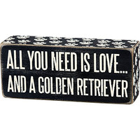 All You Need Is Love... And A ... Mini Wood Box Sign - Black & White  6-in x 2-in (Golden Retriever)