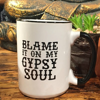 BLAME IT ON MY GYPSY SOUL MUG
