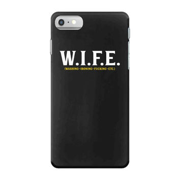 Wife... Washing Ironing Fucking Etc iPhone 7 Case