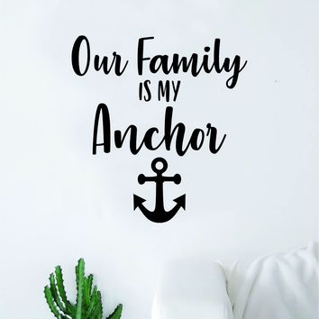 Our Family Is My Anchor Decal Sticker Wall Vinyl Art Wall Bedroom Room Home Decor Inspirational Teen Love Kids