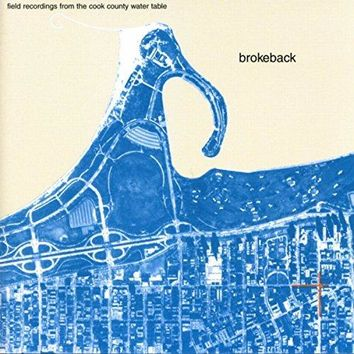 Brokeback - Field Recordings from the Cook County Water Table