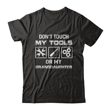 Don't Touch My Tools Or My Granddaughter Funny Mechanic