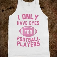 I ONLY HAVE EYES FOR FOOTBALL PLAYERS