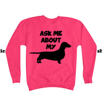 Dachshund Sweatshirt | Ask Me About My Weiner Dog | Dachshund Sweater