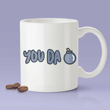 You Da Bomb - Funny Coffee Mug [Great Gift For A Lover or Friend]