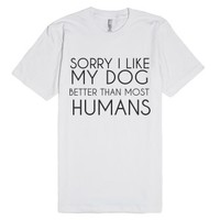 Sorry I Like My Dog-Unisex White T-Shirt