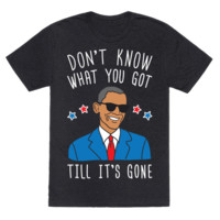 DON'T KNOW WHAT YOU GOT TILL IT'S GONE - OBAMA T-SHIRT