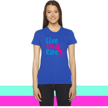LIVE TO RIDE pony or horse women T-shirt