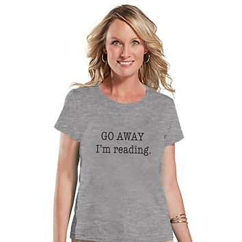 Book Lover Gift - Reading Shirt - Funny Shirt - Go Away I'm Reading - Womens Grey T-shirt - Humorous Tshirt - Gift for Her, Gift for Friend