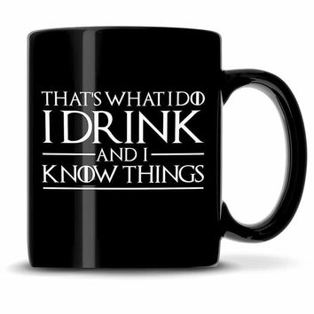 Premium Game of Thrones Coffee Mug, That's What I Do I Drink and I Know Things