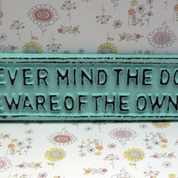 Never Mind the Dog Beware of the Owner Sign Plaque Cottage Chic Light Beach Blue Wall Gate Fence Decor Sign Shabby Chic Distressed