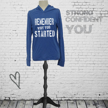 Remember Why You Started - Motivational Women's workout hoodie tee. Soft gym shirt. running long sleeve hoodie. workout clothes.