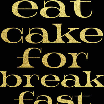 8x10 Printable Wall Art Eat Cake for Breakfast quote print inspirational motivational typography art gold foil kitchen art INSTANT DOWNLOAD