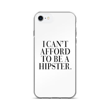 I Can't Afford to Be a Hipster iPhone 7/7 Plus Case