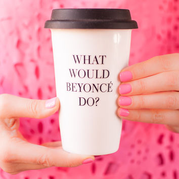 What Would Beyonce Do Travel Mug
