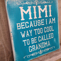 Distressed Mimi Sign, Rustic Decor, Way too cool to be call grandma Sign, Distressed Mimi, Grandma, Gigi, Mawmaw, etc. sign