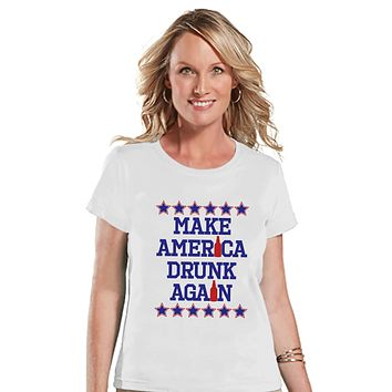 Women's 4th of July Shirt - Make America Drunk Again - Funny 4th of July Drinking Shirt - Ladies White T-shirt - Alcohol 4th of July Shirt