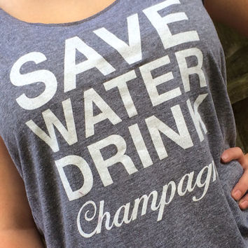 Save Water, Drink Champagne Tank Top, Vintage Tank, Champagne Shirt, Gag Gift, Funny Shirt, Girl Gift, Bachelorette Party