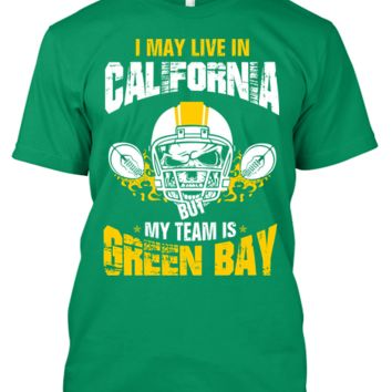 I May Live in CALIFORNIA but My Team is GREENBAY !!