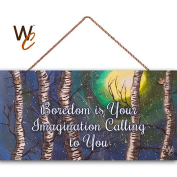 "Birch Tree Art Sign With Quote, Boredom is Your Imagination Calling To You Wall Art, 5"" x 10"" Sign, Housewarming Gift, Made To Order"