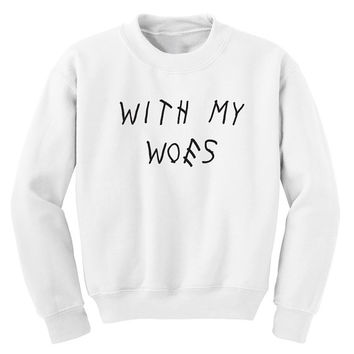 With My Owes Sweatshirt Drake Sweatshirt Hotline Bling Shirt Unisex Size