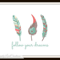 Feather Print - Follow Your Dreams Quote, 8x10 Digital Download Print, Inspirational Quote Print, Instant Download, Home Decor, Office Art