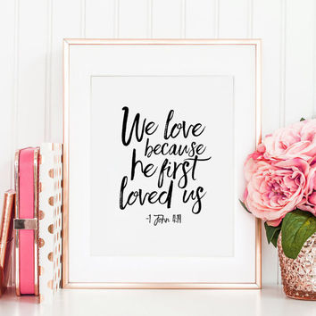1 JOHN 4 19, We Love Because He First Loved Us, Nursery Decor,Bible Verse,Scripture Art,Bible Cover,Christian Print,Quote Prints,Love Sign