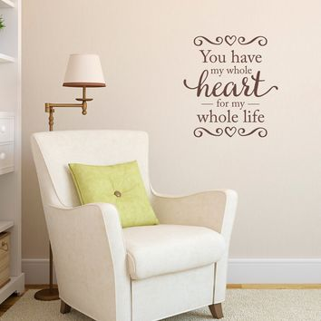 You have my whole Heart Wall Decal - for my whole life Decal - Love Wall Quotes - Medium