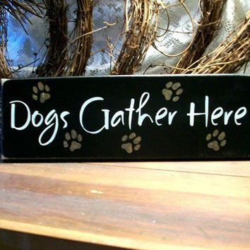 Dogs Gather Here Painted Wood Sign Primitive by CountryWorkshop