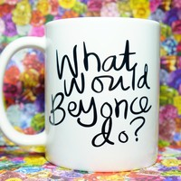 WHAT WOULD BEYONCE DO? COFFEE MUG