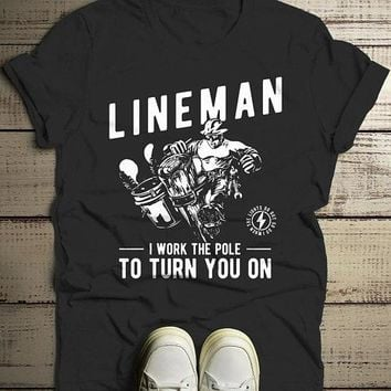 Men's Funny Lineman T-Shirt Work The Pole Shirt Turn You One Line Man Tee
