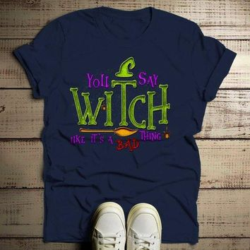 Men's Funny Halloween T Shirt You Say Witch Bad Thing Graphic Tee Costume Witches